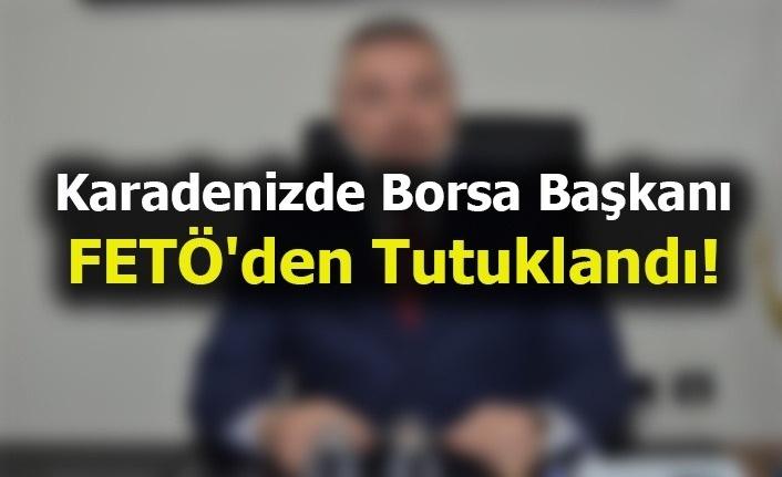Karadeniz'de Borsa Başkanı FETÖ'den Tutuklandı!