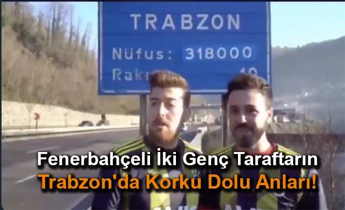 Fenerbahçeli İki Genç Taraftarın Trabzon'da Korku Dolu Anları!