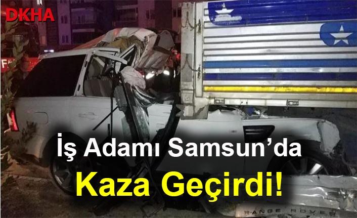 İş Adamı Samsun'da Kaza Geçirdi! Ağır Yaralı