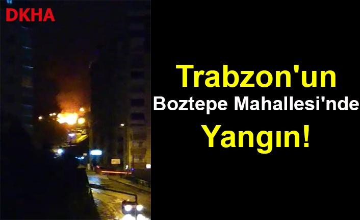 Trabzon'un Boztepe Mahallesi'nde Yangın!