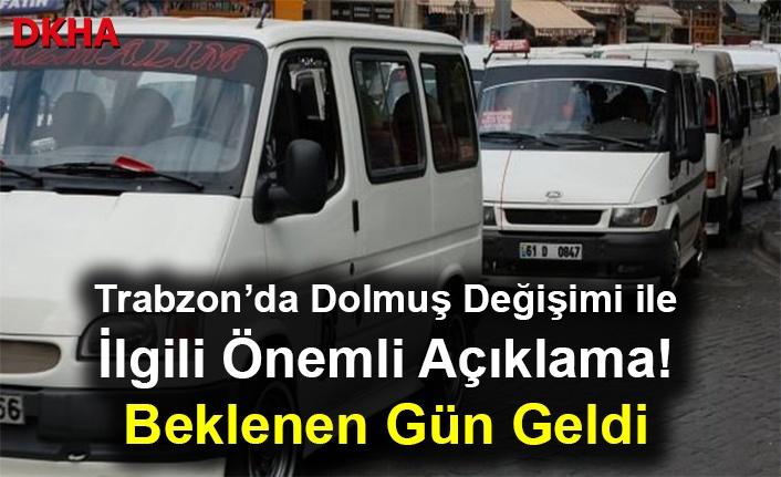 Trabzon'da Dolmuş Değişimi ile İlgili Önemli Açıklama! Beklenen Gün Geldi