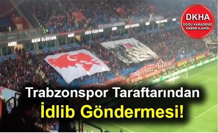 Trabzonspor Taraftarından İdlib Göndermesi!