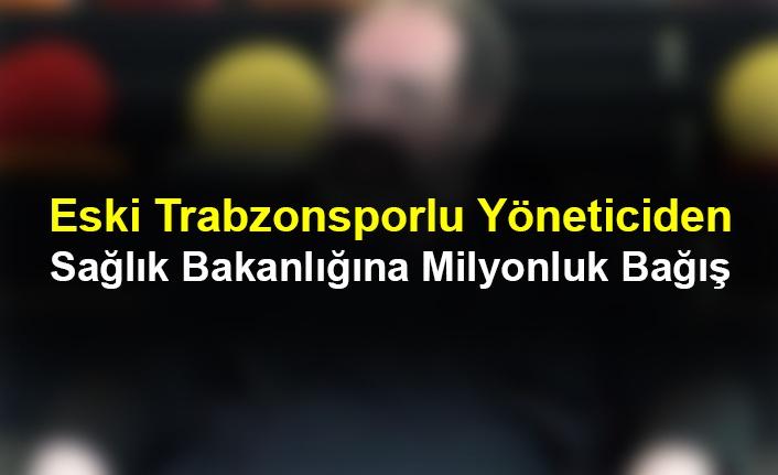 Eski Trabzonsporlu Yöneticiden Sağlık Bakanlığına Milyonluk Bağış