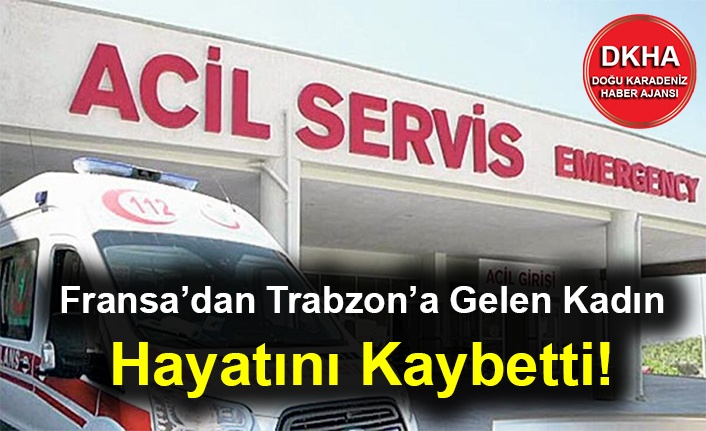 Fransa'dan Trabzon'a Gelen Kadın Hayatını Kaybetti!