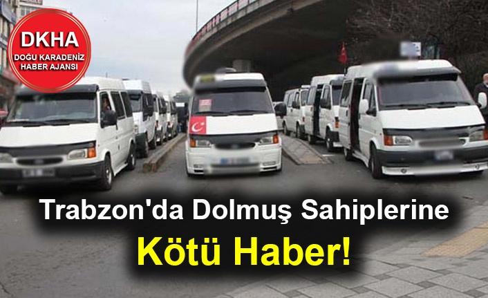 Trabzon'da Dolmuş Sahiplerine Kötü Haber!