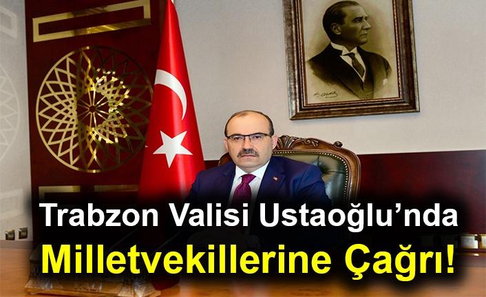 Trabzon Valisi Ustaoğlu'nda Milletvekillerine Çağrı!