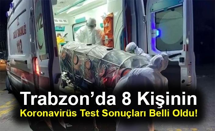 Trabzon'da 8 Kişinin Koronavirüs Test Sonuçları Belli Oldu!