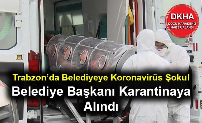 Trabzon'da Belediyeye Koronavirüs Şoku! Belediye Başkanı Karantinaya Alındı