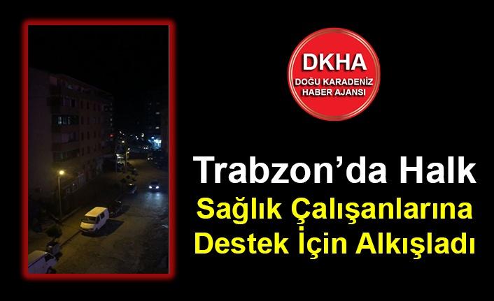 Trabzon'da Halk Sağlık Çalışanlarına Destek İçin Alkışladı