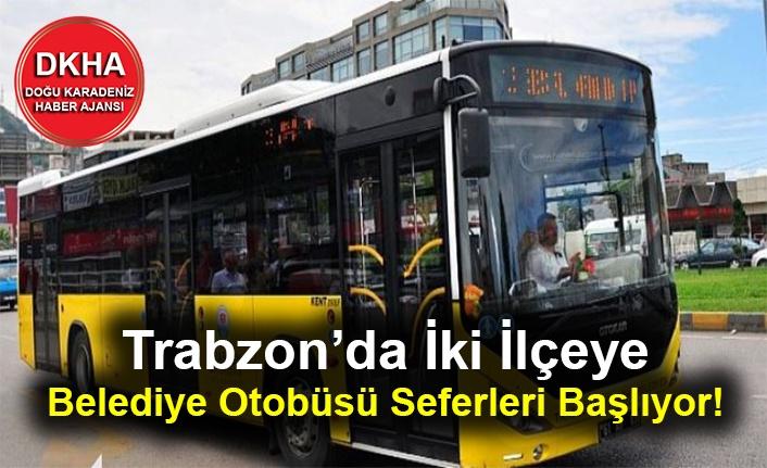 Trabzon'da İki İlçeye Belediye Otobüsü Seferleri Başlıyor!