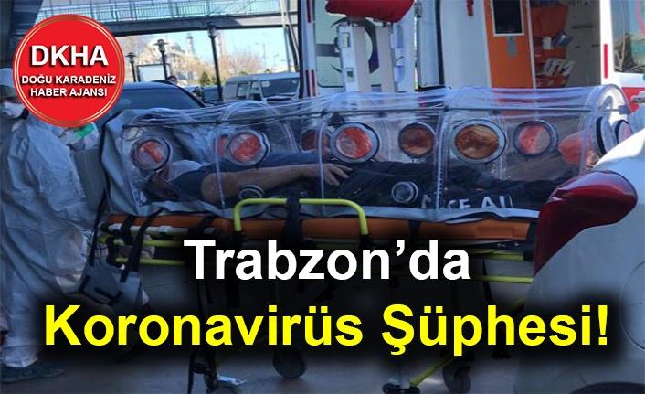 Trabzon'da Koronavirüs Şüphesi!