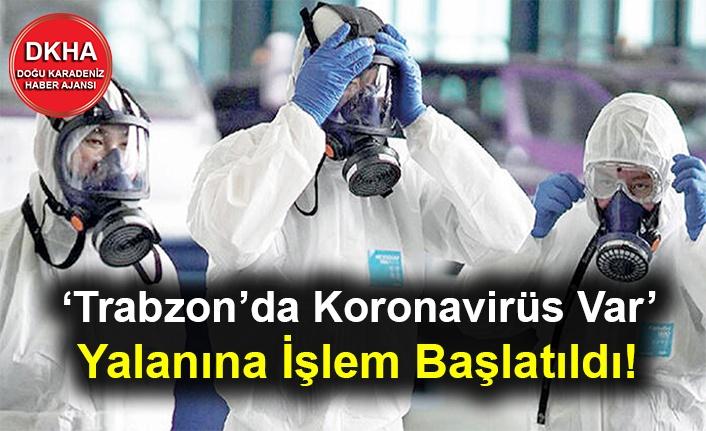 'Trabzon'da Koronavirüs Var' Yalanına İşlem Başlatıldı!