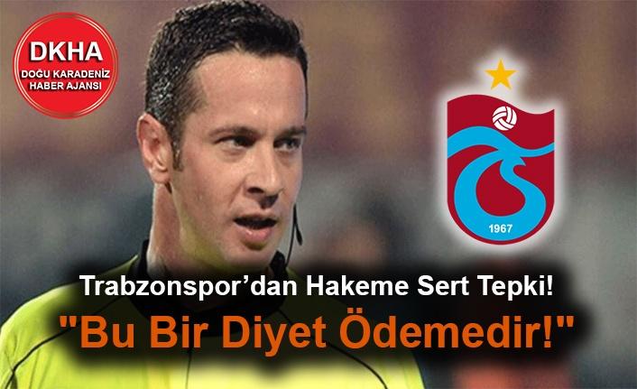 """Trabzonspor'dan Hakeme Sert Tepki! """"Bu Bir Diyet Ödemedir!"""""""