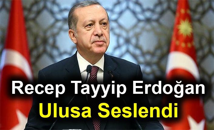 Recep Tayyip Erdoğan Ulusa Seslendi