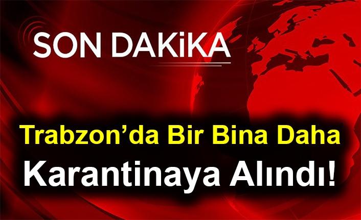 Son Dakika! Trabzon'da Bir Bina Daha Karantinaya Alındı