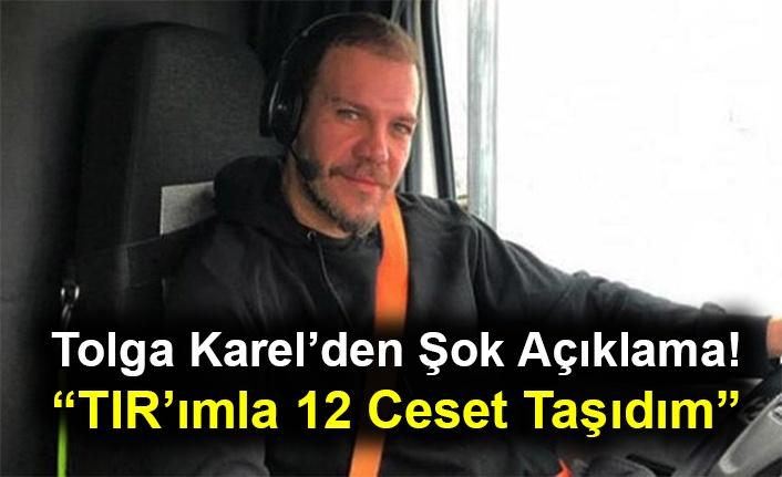 """Tolga Karel'den Şok Açıklama! """"TIR'ımla 12 Ceset Taşıdım"""""""