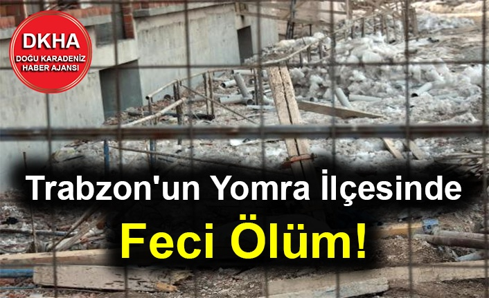 Trabzon'un Yomra İlçesinde Feci Ölüm!