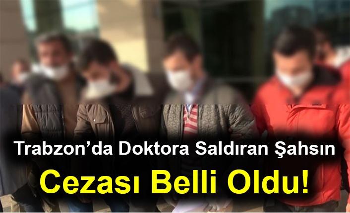 Trabzon'da Doktora Saldıran Şahsın Cezası Belli Oldu!