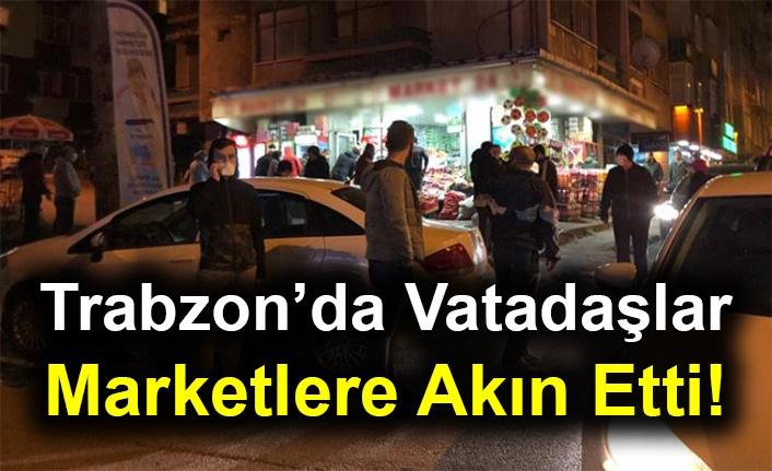 Trabzon'da Vatadaşlar Marketlere Akın Etti!