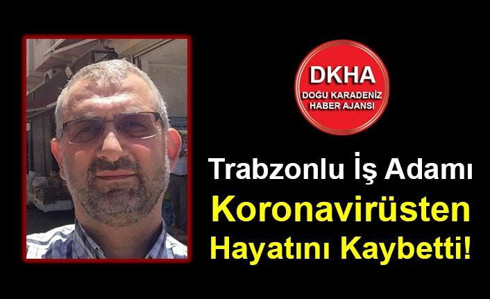 Trabzonlu İş Adamı Koronavirüsten Hayatını kaybetti!