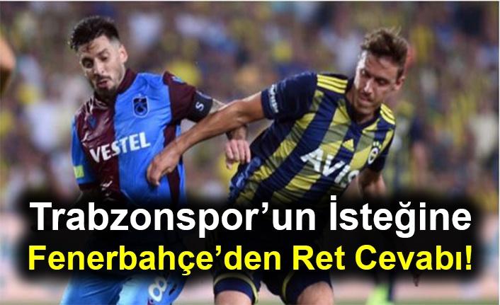 Trabzonspor'un İsteğine Fenerbahçe'den Ret Cevabı!
