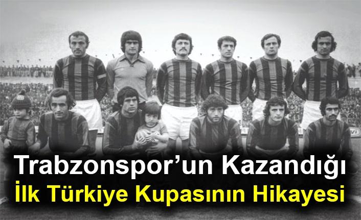 Trabzonspor'un Kazandığı İlk Türkiye Kupasının Hikayesi