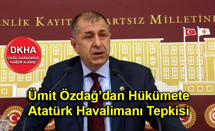 Ümit Özdağ'dan Hükümete Atatürk Havalimanı Tepkisi