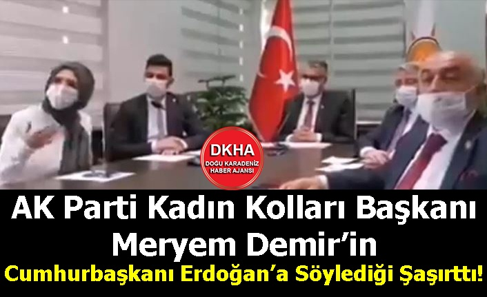 AK Parti Kadın Kolları Başkanı Meryem Demir'in Cumhurbaşkanı Erdoğan'a Söylediği Şaşırttı!