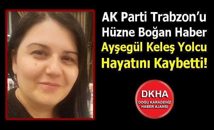 AK Parti Trabzon'u Hüzne Boğan Haber! Ayşegül Keleş Yolcu Hayatını Kaybetti