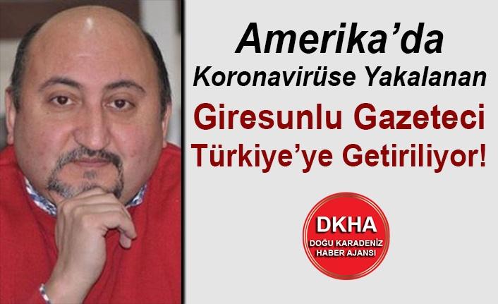 Amerika'da Koronavirüse Yakalanan Giresunlu Gazeteci Türkiye'ye Getiriliyor!