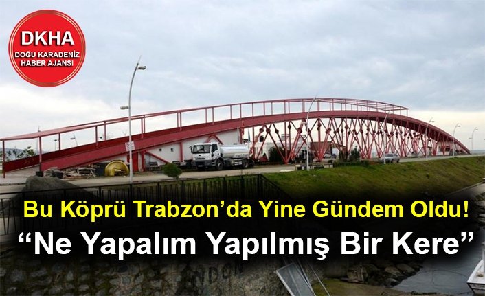 """Bu Köprü Trabzon'da Yine Gündem Oldu! """"Ne Yapalım Yapılmış Bir Kere"""""""