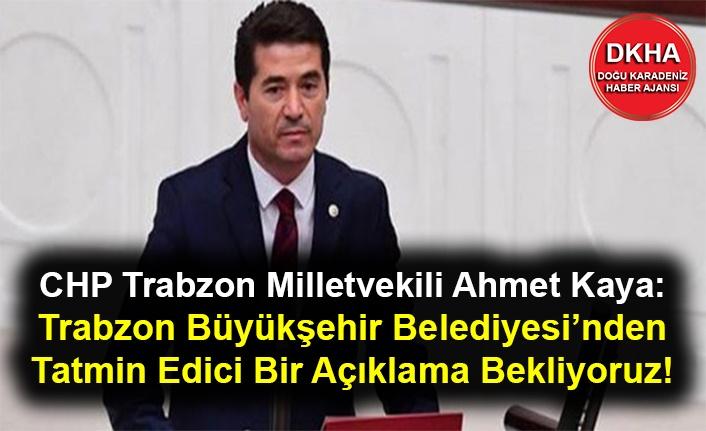 CHP Trabzon Milletvekili Ahmet Kaya: Trabzon Büyükşehir Belediyesi'nden Tatmin Edici Bir Açıklama Bekliyoruz!