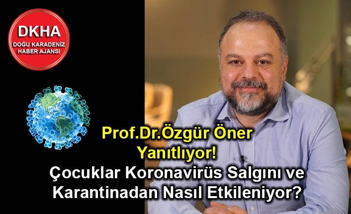 Çocuklar Koronavirüs Salgını ve Karantinadan Nasıl Etkileniyor? Prof. Dr. Özgür Öner Yanıtlıyor!