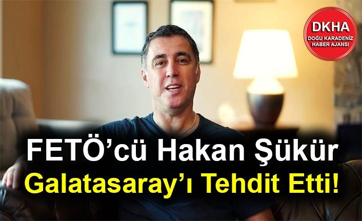 FETÖ'cü Hakan Şükür Galatasaray'ı Tehdit Etti!
