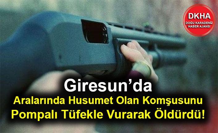 Giresun'da Aralarında Husumet Olan Komşusunu Pompalı Tüfekle Vurarak Öldürdü!