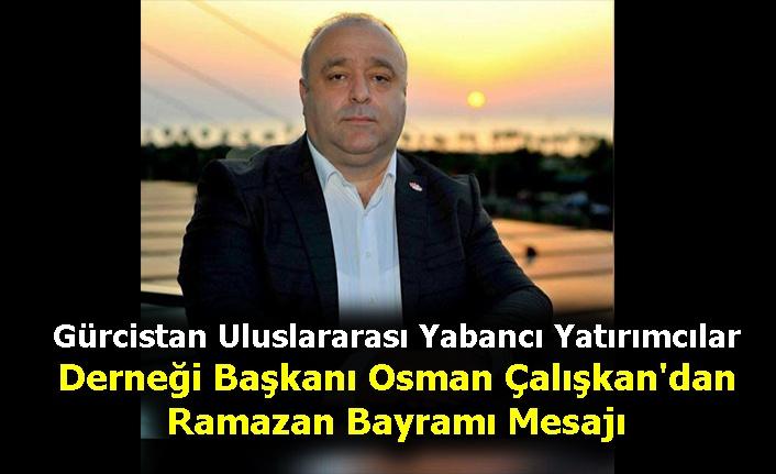 Gürcistan Uluslararası Yabancı Yatırımcılar Derneği Başkanı Osman Çalışkan'dan Ramazan Bayramı Mesajı