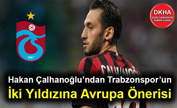 Hakan Çalhanoğlu'ndan Trabzonspor'un İki Yıldızına Avrupa Önerisi