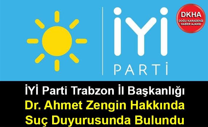 İYİ Parti Trabzon İl Başkanlığı Dr. Ahmet Zengin Hakkında Suç Duyurusunda Bulundu