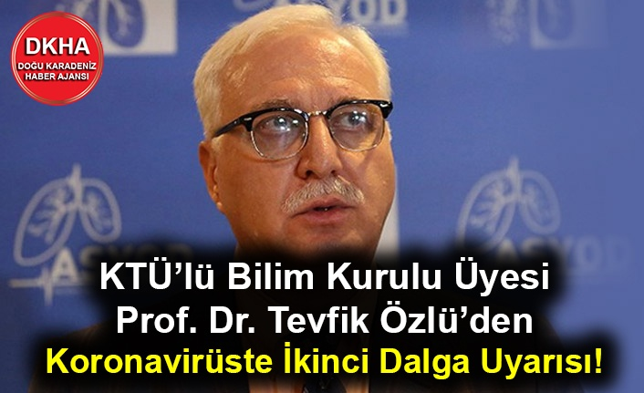 KTÜ'lü Bilim Kurulu Üyesi Prof. Dr. Tevfik Özlü'den Koronavirüste İkinci Dalga Uyarısı!