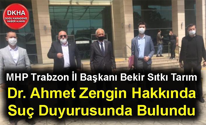 MHP Trabzon İl Başkanı Bekir Sıtkı Tarım Dr. Ahmet Zengin Hakkında Suç Duyurusunda Bulundu