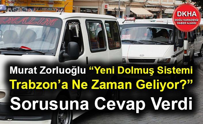 """Murat Zorluoğlu """"Yeni Dolmuş Sistemi Trabzon'a Ne Zaman Geliyor?"""" Sorusuna Cevap Verdi"""