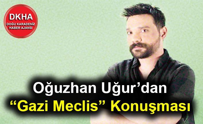 """Oğuzhan Uğur'dan """"Gazi Meclis"""" Konuşması"""