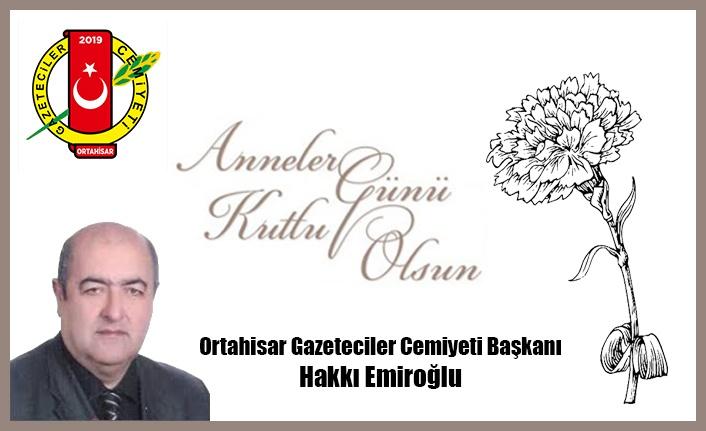 Ortahisar Gazeteciler Başkanı Hakkı Emiroğlu'ndan Anneler Günü Mesajı