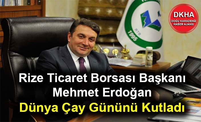 Rize Ticaret Borsası Başkanı Mehmet Erdoğan'ın Dünya Çay Günü Kutlama Mesajı