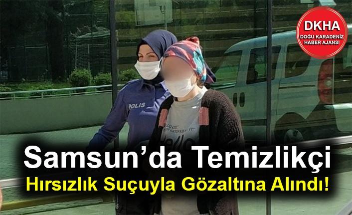 Samsun'da Temizlikçi Hırsızlık Suçuyla Gözaltına Alındı!
