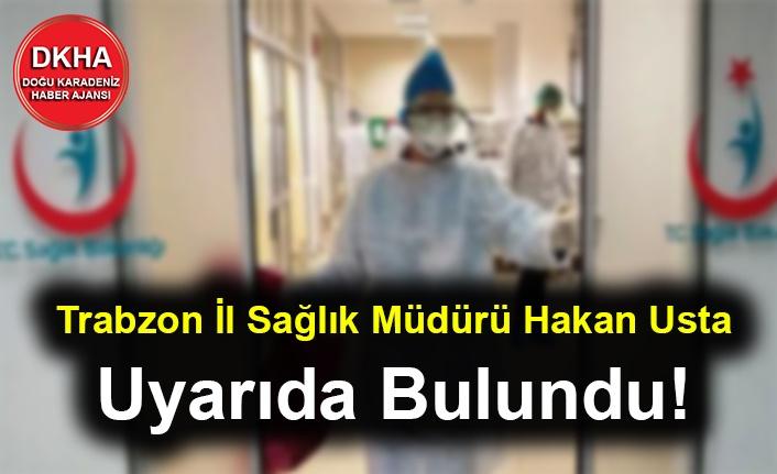 Trabzon İl Sağlık Müdürü Uyarıda Bulundu!