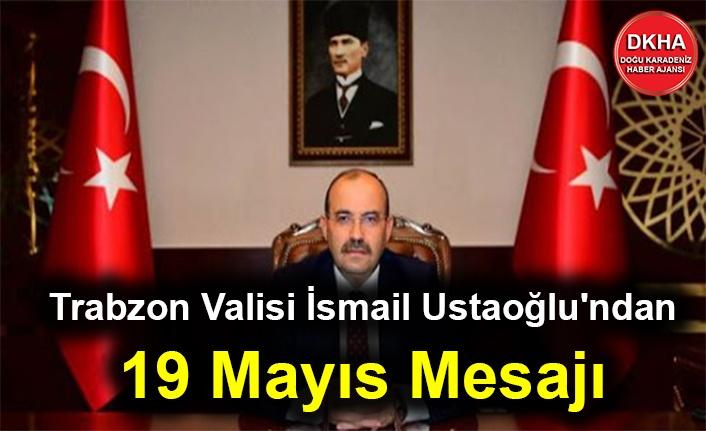 Trabzon Valisi İsmail Ustaoğlu'ndan 19 Mayıs Mesajı