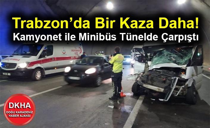Trabzon'da Bir Kaza Daha! Kamyonet ile Minibüs Tünelde Çarpıştı