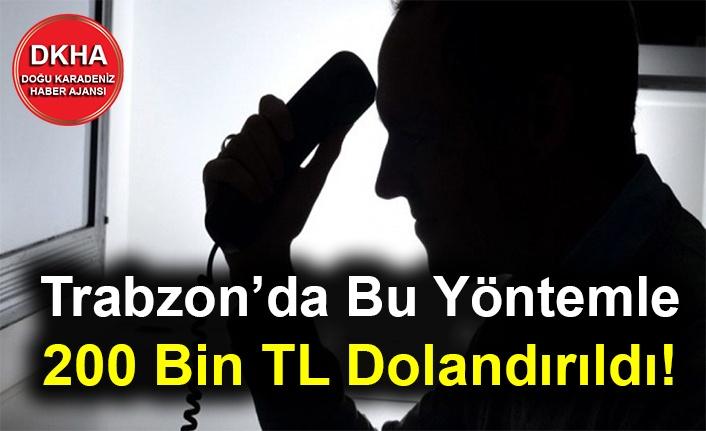 Trabzon'da Bu Yöntemle 200 Bin TL Dolandırıldı!