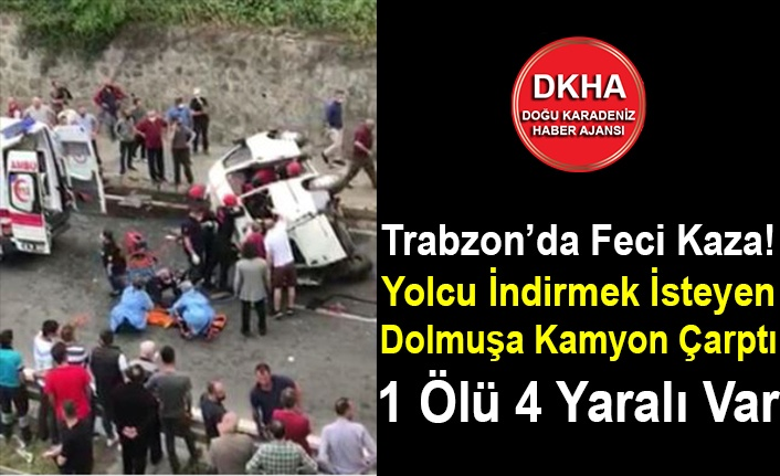 Trabzon'da Feci Kaza! Yolcu İndirmek İsteyen Dolmuşa Kamyon Çarptı – Ölü ve Yaralılar Var